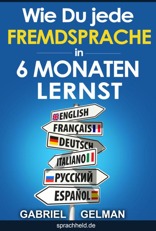 Wie Du jede Fremdsprache in 6 Monaten lernst